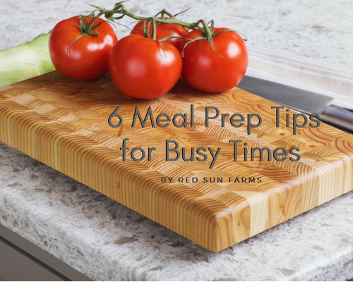 Six Meal Prep Tips for Busy Times