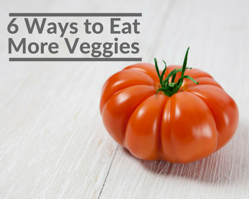 6 Ways to Eat More Veggies